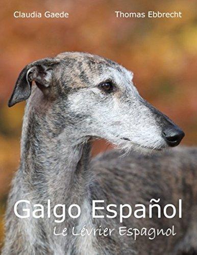 Galgo Español: Le Lévrier Espagnol par Claudia Gaede