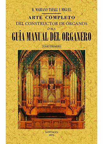 Descargar Libro Arte completo del constructor de órganos ó sea Guia manual del organero de TAFALLY Y MIGUEL MARIANO