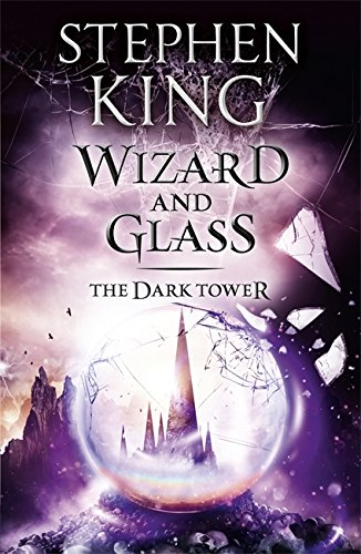 The Dark Tower 4. Wizard and Glass: The Dark Tower