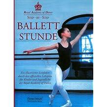 Step by Step - Ballettstunde: Ein Lehrbuch für die Grade 17 nach dem Lehrplan der Royal Academy of Dance [RAD] London