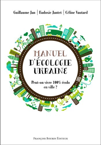 Manuel d'écologie urbaine : Peut-on vivre 100% écolo en ville ?