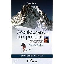 Montagnes Ma Passion Lettres et Témoignages Recueillis par Son Pere