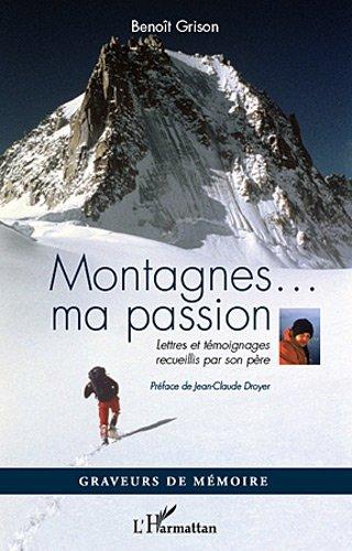 Montagnes Ma Passion Lettres et Tmoignages Recueillis par Son Pere