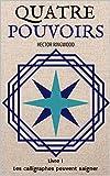 Quatre pouvoirs: Livre 1 : Les calligraphes peuvent saigner.