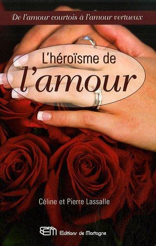 L'héroïsme de l'amour : De l'amour courtois à l'amour vertueux par Pierre Lassalle, Céline Lassalle