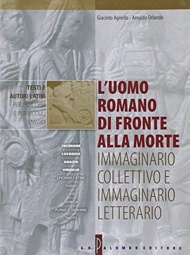 L'uomo romano di fronte alla morte: immaginario collettivo e immaginario letterario. Per i Licei e gli Ist. Magistrali