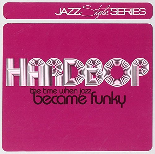Hardbop-the Time When Jazz Became by Compilation