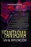 El Fantasma de la Diputacion: Crónica de tres décadas (Cuadernos espectrales nº 1) (Spanish Edition)