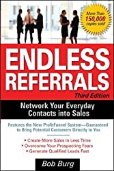 [ ENDLESS REFERRALS: NETWORK YOUR EVERYDAY CONTACTS INTO SALES [ ENDLESS REFERRALS: NETWORK YOUR EVERYDAY CONTACTS INTO SALES ] BY BURG, BOB ( AUTHOR )OCT-01-2005 PAPERBACK ] Endless Referrals: Network Your Everyday Contacts Into Sales [ ENDLESS REFERRALS: NETWORK YOUR EVERYDAY CONTACTS INTO SALES ] By Burg, Bob ( Author )Oct-01-2005 Paperback By Burg, Bob ( Author ) Oct-2005 [ Paperback ]