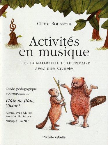 Activites en Musique pour la Maternelle et le Primaire par Rousseau Claire
