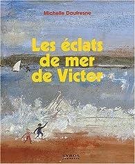 Les éclats de mer de Victor par Michelle Daufresne