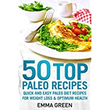 50 Top Paleo Recipes: Quick and Easy Paleo Diet Recipes for Weight Loss and Optimum Health (Emma Greens weight loss books Book 4)