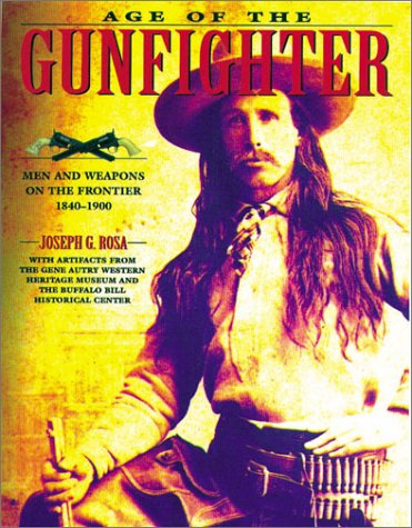 Age of the Gunfighter: Men and Weapons on the Frontier 1840-1900