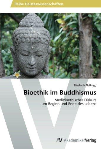 Bioethik im Buddhismus: Medizinethischer Diskurs  um Beginn und Ende des Lebens
