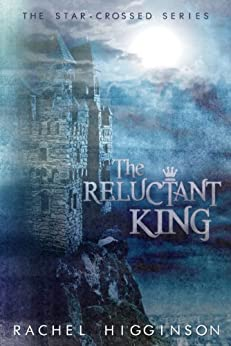 The Reluctant King (Star-Crossed series Book 5) by [Higginson, Rachel]