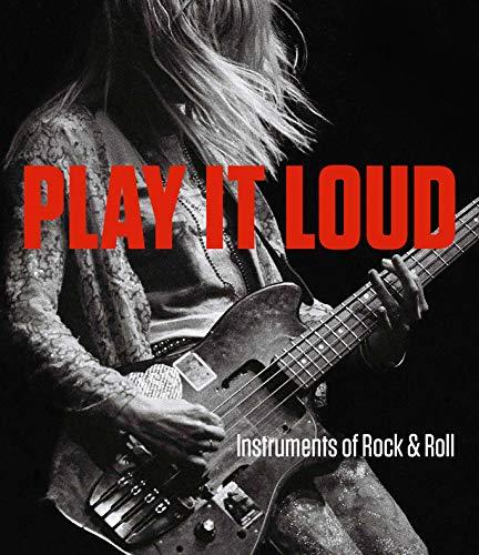 Play It Loud - Instruments of Rock & Roll -