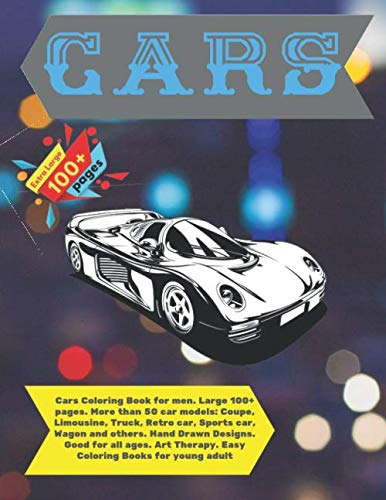 Cars Coloring Book for men. Large 100+ pages. More than 50 car models: Coupe, Limousine, Truck, Retro car, Sports car, Wagon and others. Hand Drawn ... adult (Bulk Coloring Book for men, Band 1)