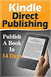KINDLE BOOKS: Kindle Direct Publishing: Publish A Book In 14 Days (Marketing, Make Money, Passive Income, Network Marketing) (Money, Kindle Publishing, ... Money Online, Income, Marketing Strategy)