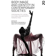 Body Image and Identity in Contemporary Societies: Psychoanalytic, social, cultural and aesthetic perspectives by Ekaterina Sukhanova (Editor), Hans-Otto Thomashoff (Editor) (19-Mar-2015) Paperback