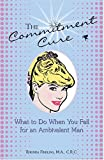 The Commitment Cure: What to Do When You Fall for Ambivalent Man
