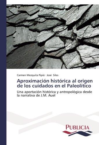 Descargar Libro Aproximación histórica al origen de los cuidados en el Paleolítico de Mezquita Pipió Carmen