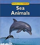 Sea Animals (Animals in Their Habitats)