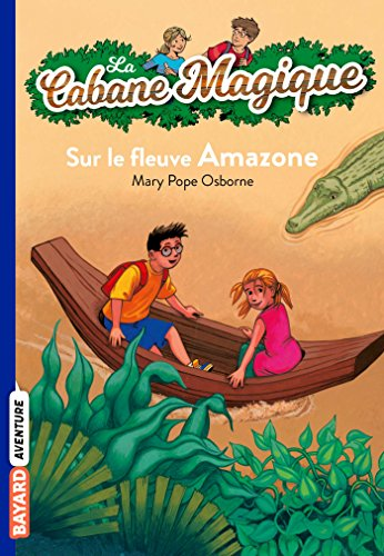 La cabane magique, Tome 05: Sur le fleuve Amazone por Mary Pope Osborne