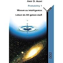 Probability 1: Warum es intelligentes Leben im All geben muss