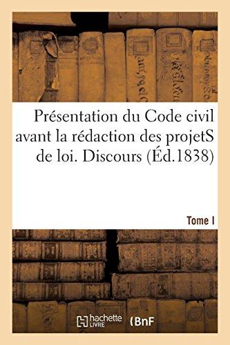 Recueil complet des discours prononcés lors de la présentation du Code civil: avant la rédaction définitive de chaque projet de loi. Tome I. Discours par F. Didot