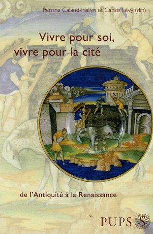 Vivre pour soi, vivre dans la cité : De l'Antiquité à la Renaissance par Perrine Galand-Hallyn, Carlos Lévy, Collectif