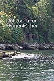 Notizbuch für Fliegenfischer: | Fangbuch | Journal | Notizheft | Erfolgstagebuch |