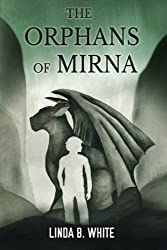The Orphans of Mirna by Linda B. White (2016-02-16)