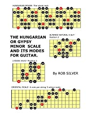 The Hungarian or Gypsy Minor Scale and its Modes for Guitar (Basic Scale Guides for Guitar) (Volume 5) by Rob Silver (2014-12-08)