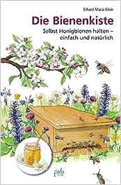 Die Bienenkiste: Selbst Honigbienen halten - einfach und natürlich