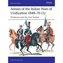 Armies of the Italian Wars of Unification 1848-70 1: Piedmont and the Two Sicilies (Men-At-Arms (Osprey))