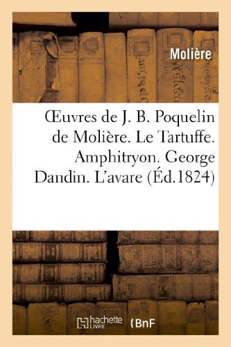 Oeuvres de J. B. Poquelin de Moliere. Le Tartuffe. Amphitryon. George Dandin. L Avare (Litterature)