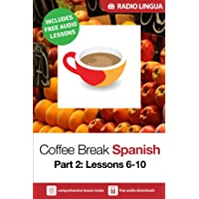 Coffee Break Spanish 2: Lessons 6-10 - Learn Spanish in your coffee break (English Edition)