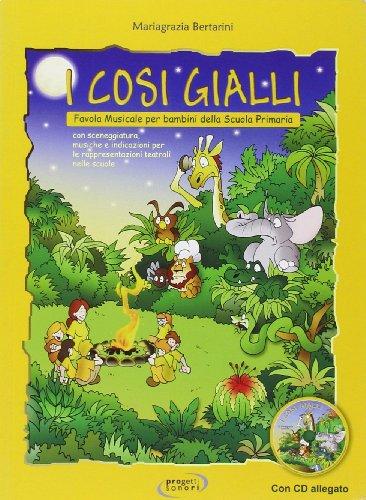I cosi gialli. Favola musicale per bambini della Scuola primaria. Con CD Audio: 1
