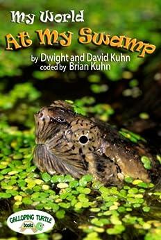 My World: At My Swamp (English Edition) von [Kuhn, Dwight, Kuhn, David, Kuhn, Brian]
