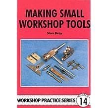 Making Small Workshop Tools (Workshop Practice Series, Band 14)