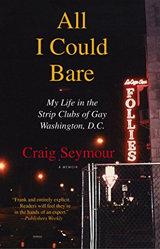 All I Could Bare: : My Life in the Strip Clubs of Gay Washington, D.C. (English Edition)