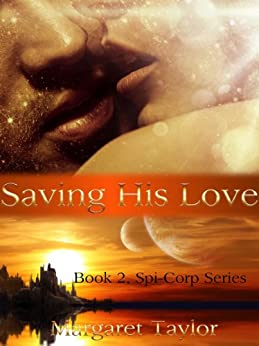 Saving His Love (Spi-Corp Series Book 2) by [Taylor, Margaret]