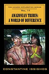 Amazonian Tribes: A World OF Difference (THE AMAZON EXPLORATION SERIES Book 11)