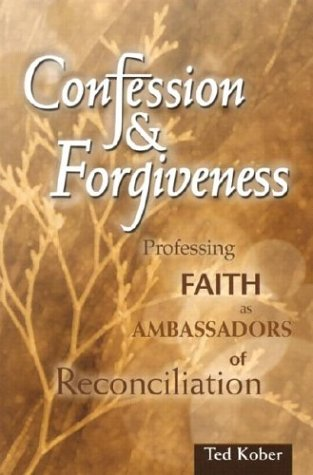 Confession & Forgiveness: Professing Faith as Ambassadors of Reconciliation