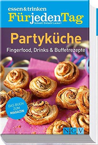 essen & trinken Für jeden Tag - Partyküche: Fingerfood, Drinks & Buffetrezepte