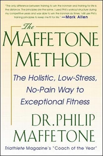 The Maffetone Method:  The Holistic,  Low-Stress, No-Pain Way to Exceptional Fitness por Philip Maffetone