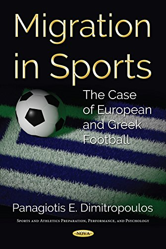 Migration in Sports: The Case of European and Greek Football (Sports and Athletics Preparation, Performance, and Psychology)