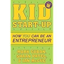 Cuban, M: Kid Start-Up: How You Can Become an Entrepreneur