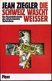 Die Schweiz wäscht weisser. Die Finanzdrehscheibe des internationalen Verbrechens
