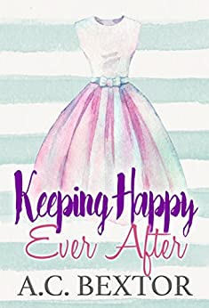 Keeping Happy Ever After (A Silvervale Second Chance Romance Book 2) by [Bextor, A.C.]